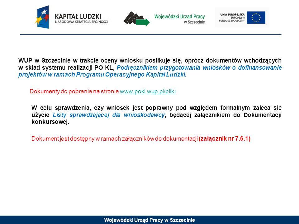 WUP w Szczecinie w trakcie oceny wniosku posiłkuje się, oprócz dokumentów wchodzących w skład systemu realizacji PO KL, Podręcznikiem przygotowania wniosków o dofinansowanie projektów w ramach Programu Operacyjnego Kapitał Ludzki.