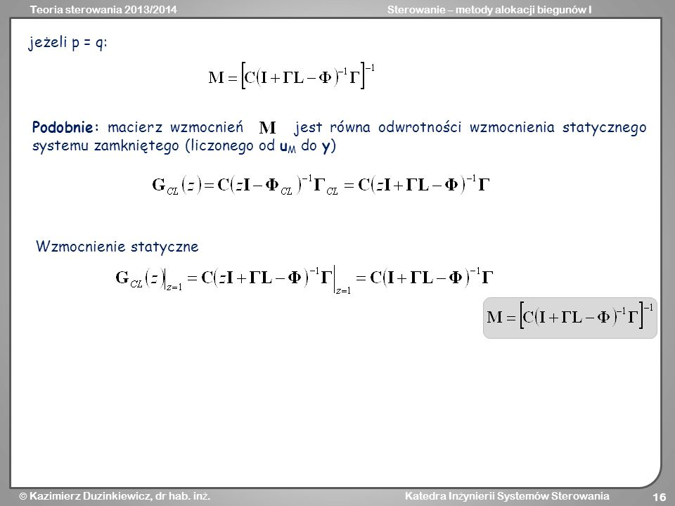 jeżeli p = q: Podobnie: macierz wzmocnień jest równa odwrotności wzmocnienia statycznego systemu zamkniętego (liczonego od uM do y)