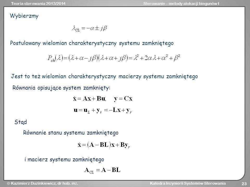 Wybierzmy Postulowany wielomian charakterystyczny systemu zamkniętego. Jest to też wielomian charakterystyczny macierzy systemu zamkniętego.