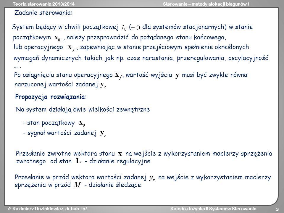 Zadanie sterowania: System będący w chwili początkowej ( dla systemów stacjonarnych) w stanie.