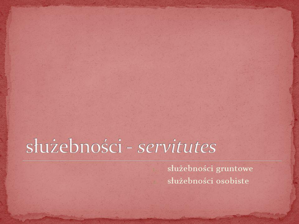 służebności - servitutes