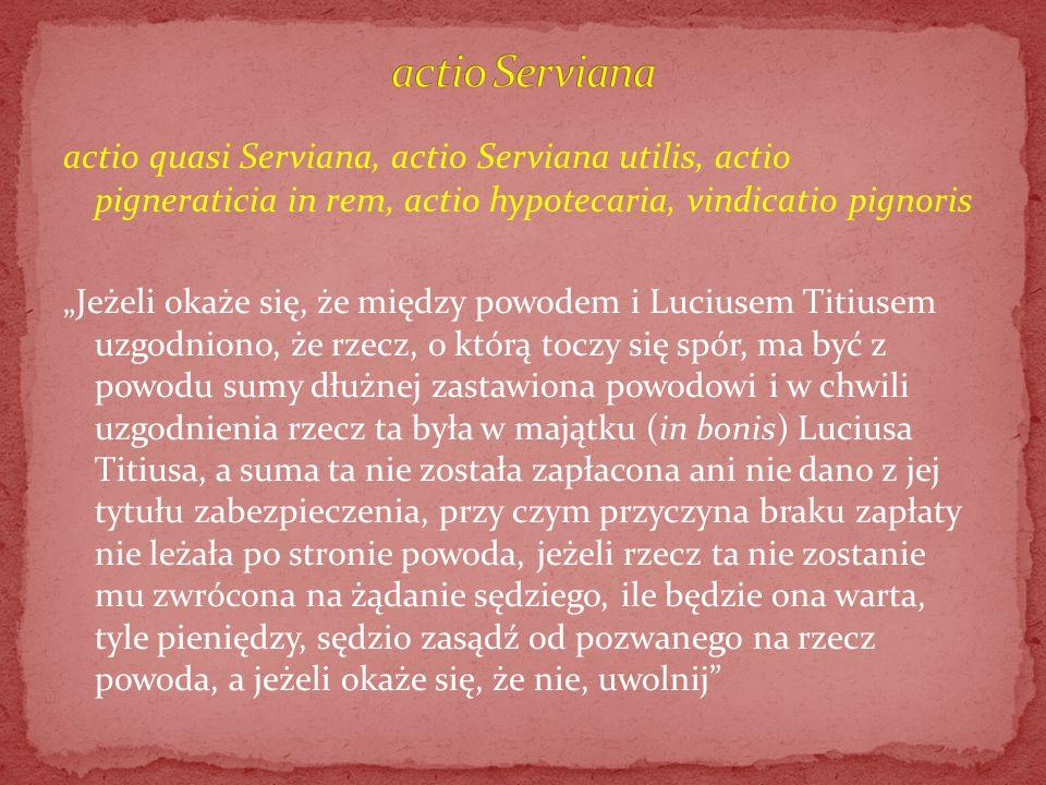 actio Serviana actio quasi Serviana, actio Serviana utilis, actio pigneraticia in rem, actio hypotecaria, vindicatio pignoris.