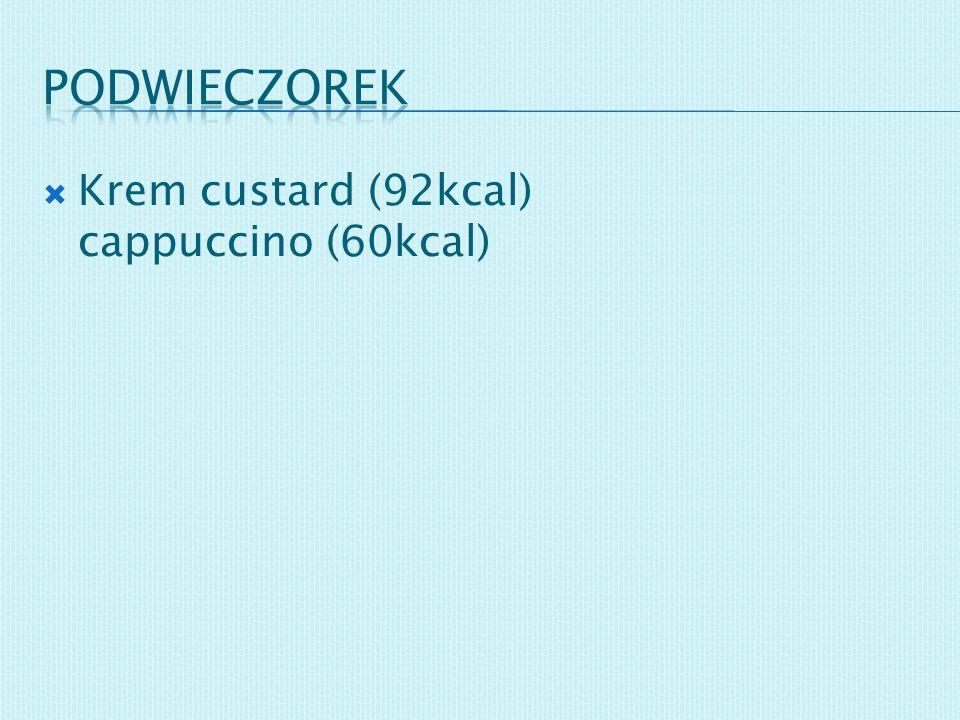 podwieczorek Krem custard (92kcal) cappuccino (60kcal)