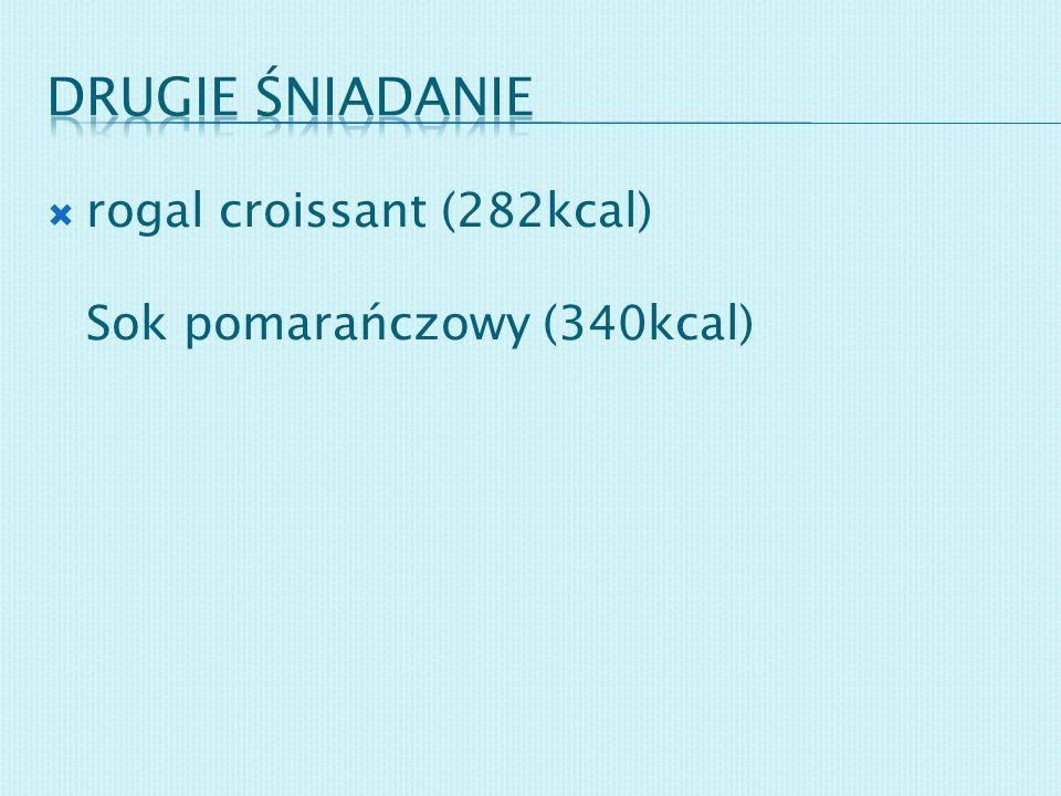 Drugie śniadanie rogal croissant (282kcal) Sok pomarańczowy (340kcal)