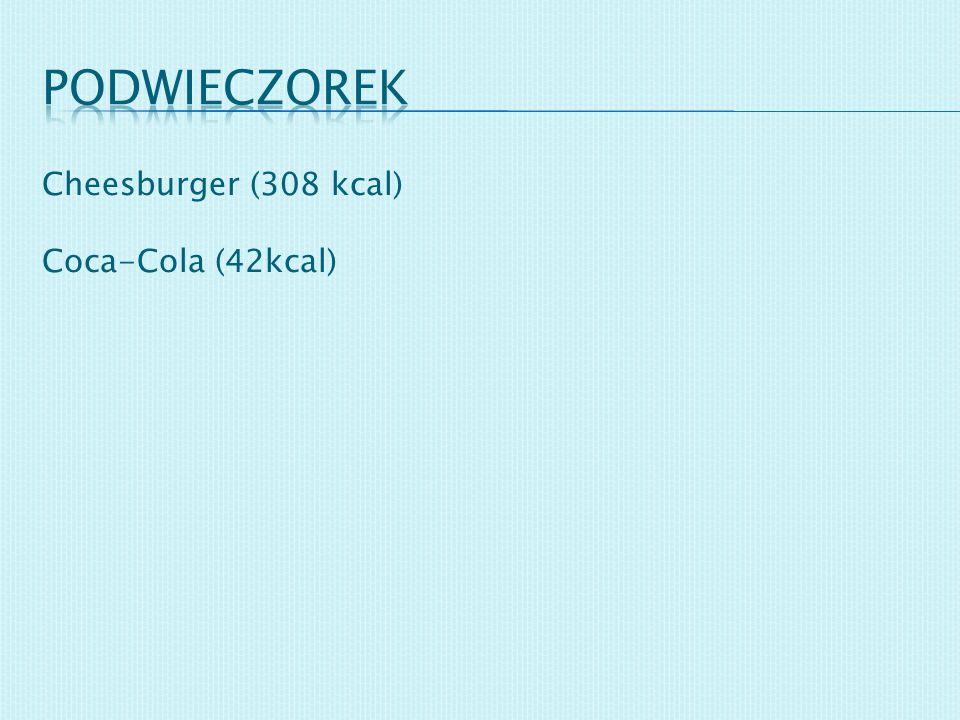 podwieczorek Cheesburger (308 kcal) Coca-Cola (42kcal)
