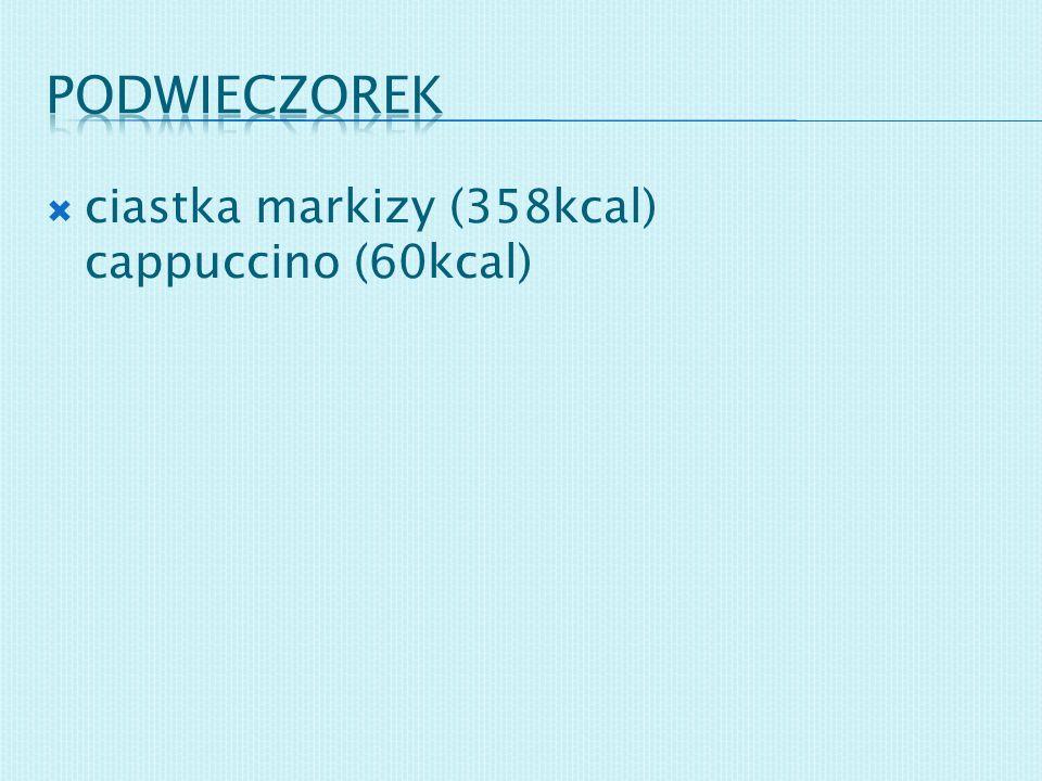 podwieczorek ciastka markizy (358kcal) cappuccino (60kcal)