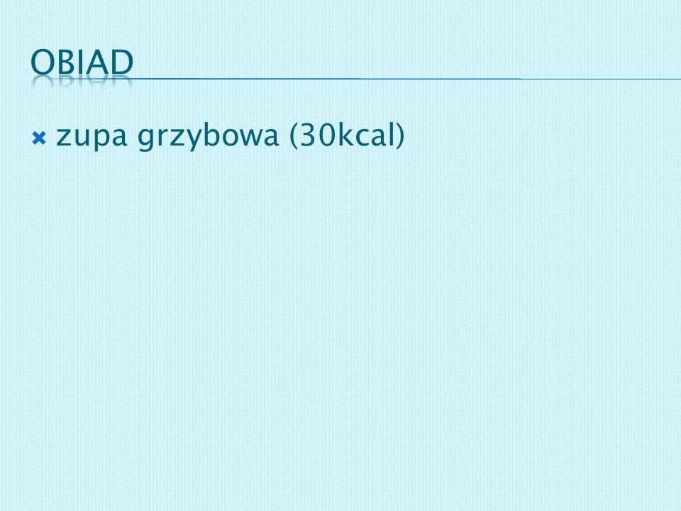 obiad zupa grzybowa (30kcal)