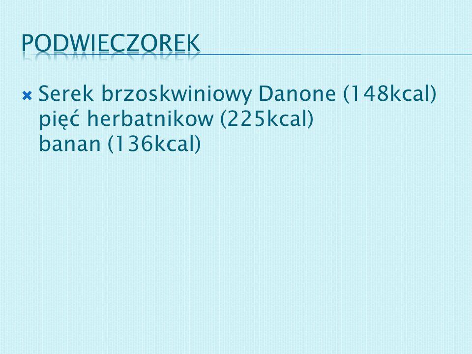 podwieczorek Serek brzoskwiniowy Danone (148kcal) pięć herbatnikow (225kcal) banan (136kcal)