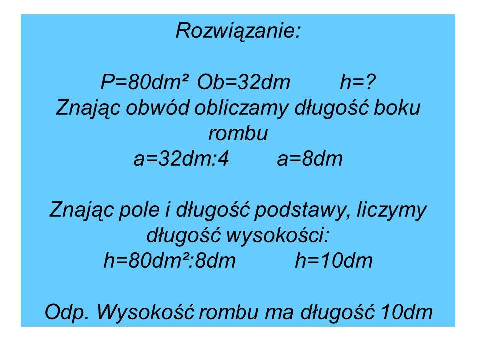 Rozwiązanie: P=80dm². Ob=32dm. h=