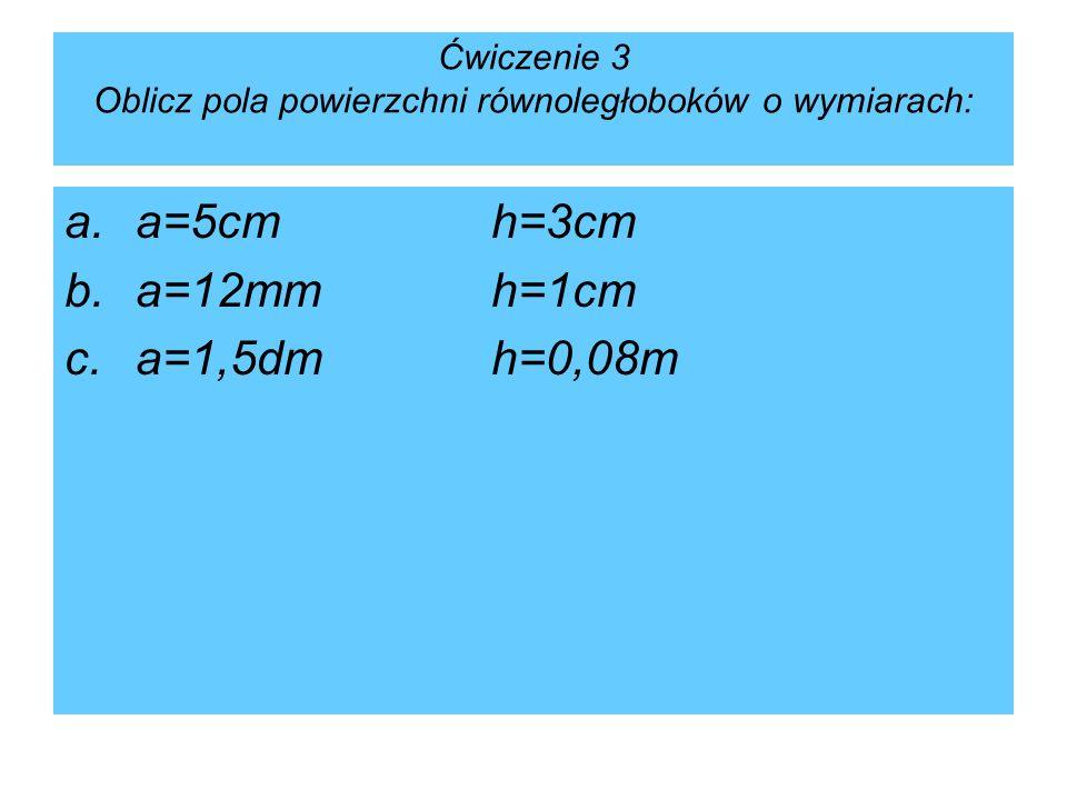 Ćwiczenie 3 Oblicz pola powierzchni równoległoboków o wymiarach: