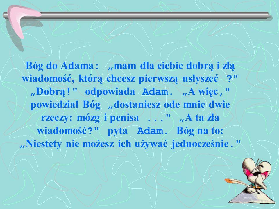 """Bóg do Adama: """"mam dla ciebie dobrą i złą wiadomość, którą chcesz pierwszą usłyszeć """"Dobrą! odpowiada Adam."""
