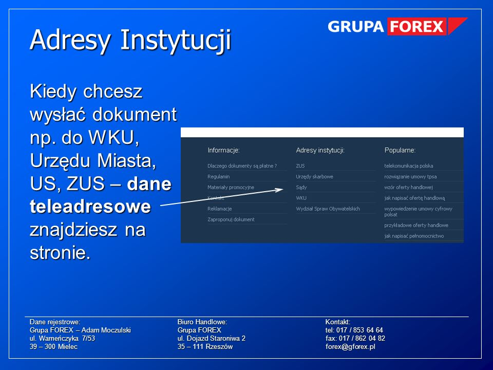 Adresy Instytucji Kiedy chcesz wysłać dokument np. do WKU, Urzędu Miasta, US, ZUS – dane teleadresowe znajdziesz na stronie.