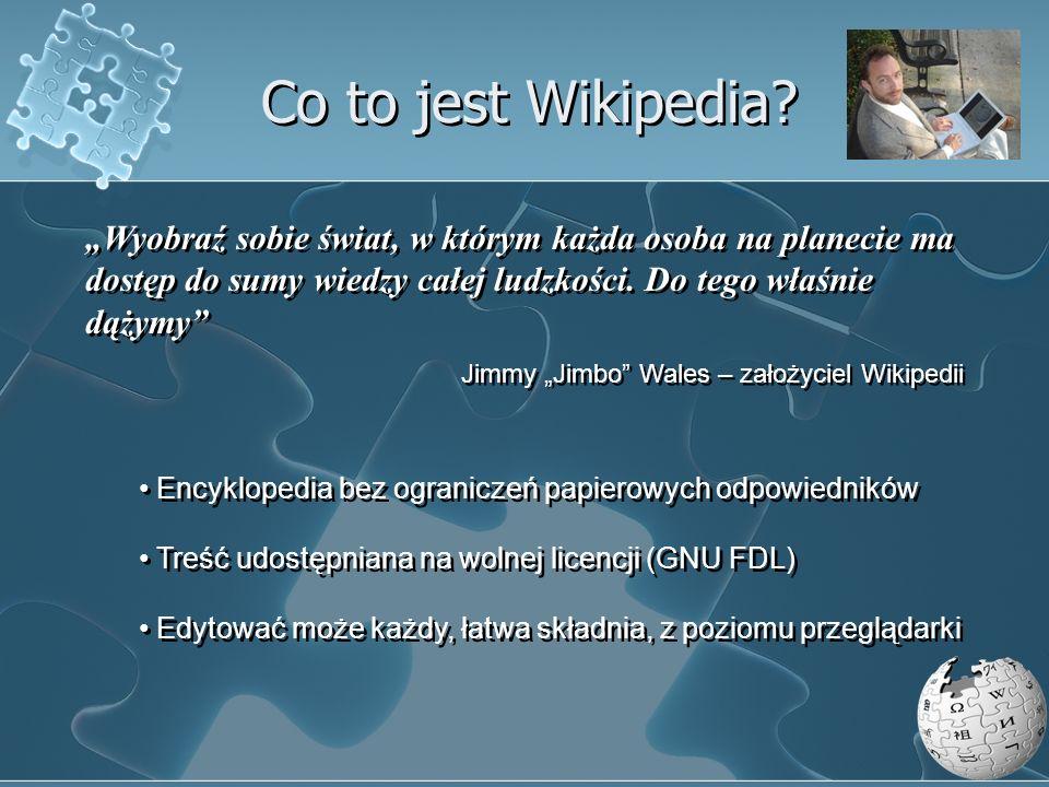 """Co to jest Wikipedia """"Wyobraź sobie świat, w którym każda osoba na planecie ma dostęp do sumy wiedzy całej ludzkości. Do tego właśnie dążymy"""
