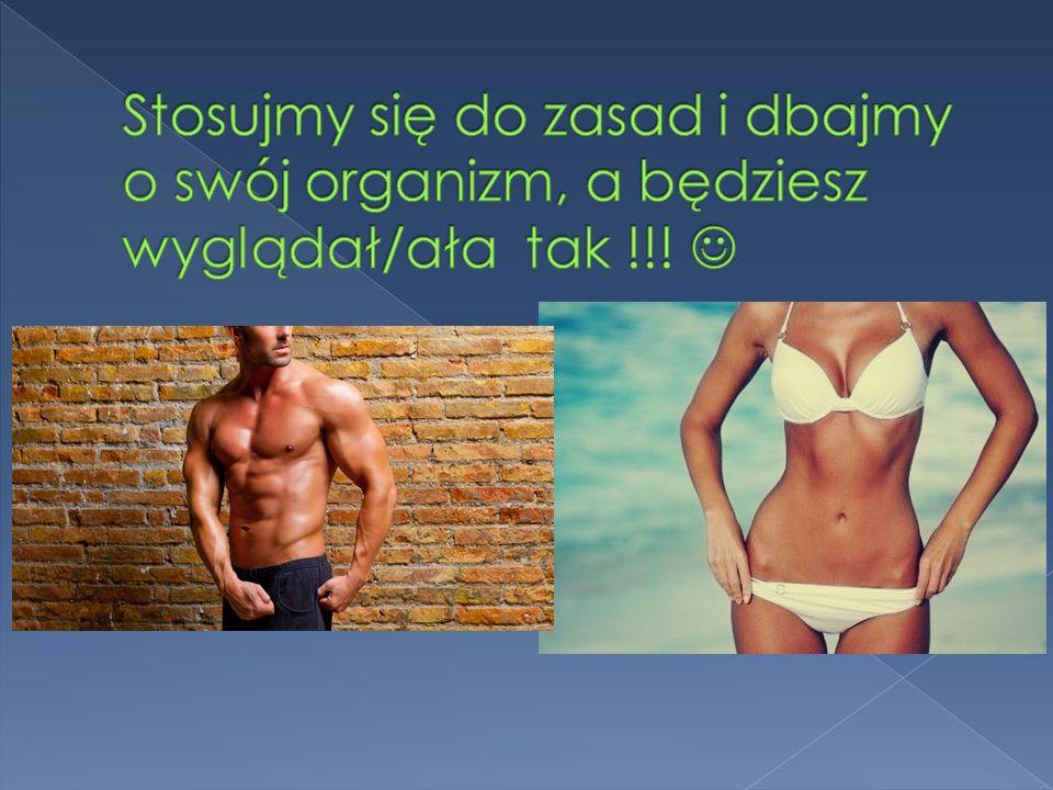 Stosujmy się do zasad i dbajmy o swój organizm, a będziesz wyglądał/ała tak !!! 