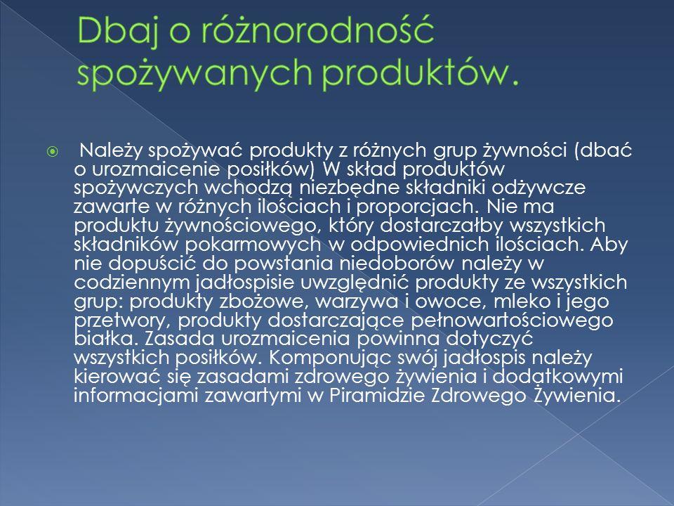 Dbaj o różnorodność spożywanych produktów.