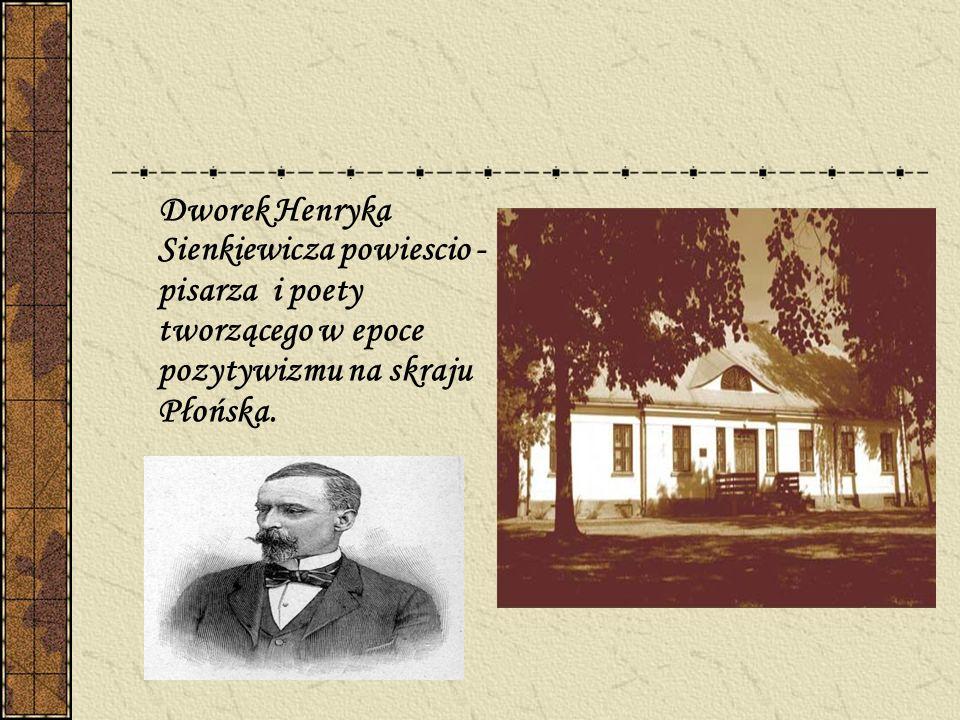 Dworek Henryka Sienkiewicza powiescio - pisarza i poety tworzącego w epoce pozytywizmu na skraju Płońska.