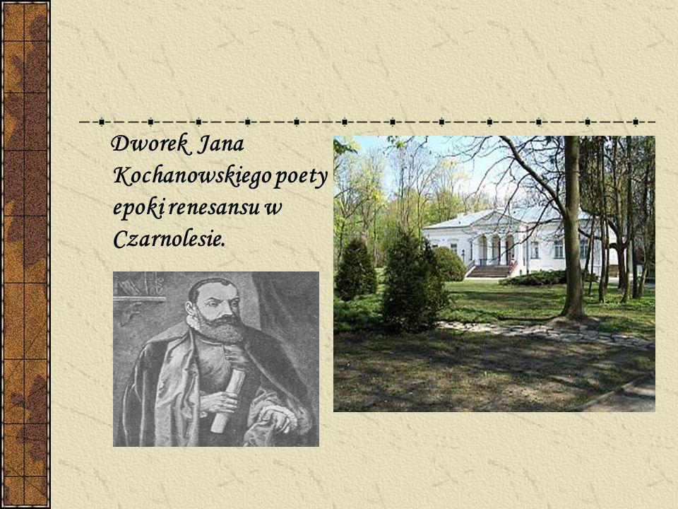 Dworek Jana Kochanowskiego poety epoki renesansu w Czarnolesie.