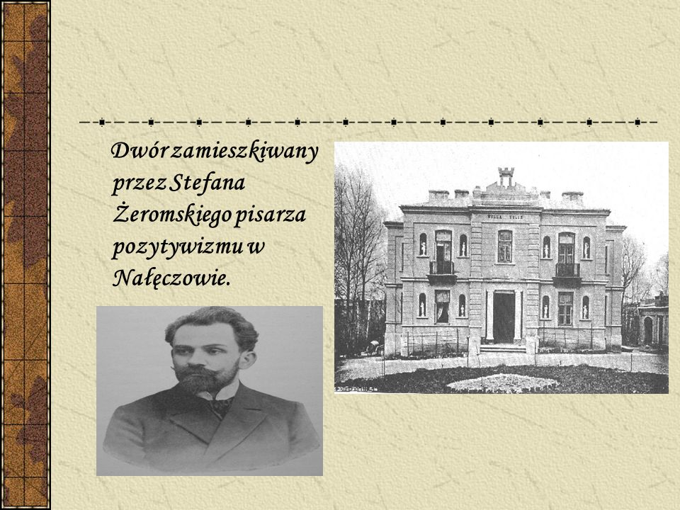 Dwór zamieszkiwany przez Stefana Żeromskiego pisarza pozytywizmu w Nałęczowie.