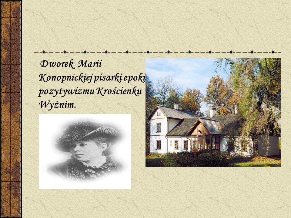Dworek Marii Konopnickiej pisarki epoki pozytywizmu Krościenku Wyżnim.