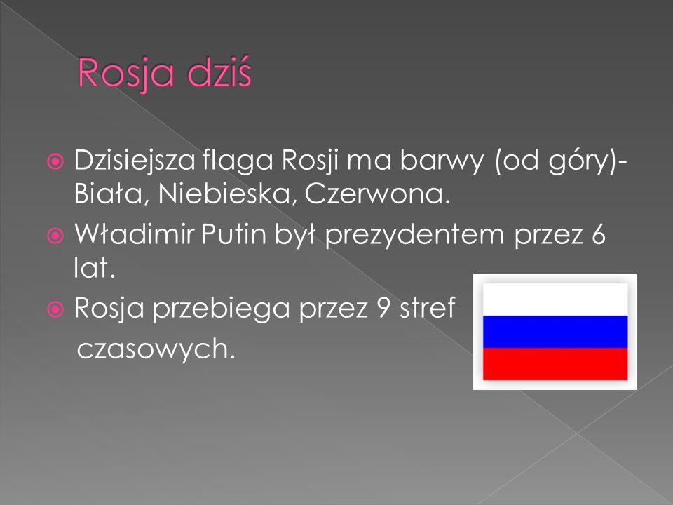 Rosja dziś Dzisiejsza flaga Rosji ma barwy (od góry)-Biała, Niebieska, Czerwona. Władimir Putin był prezydentem przez 6 lat.