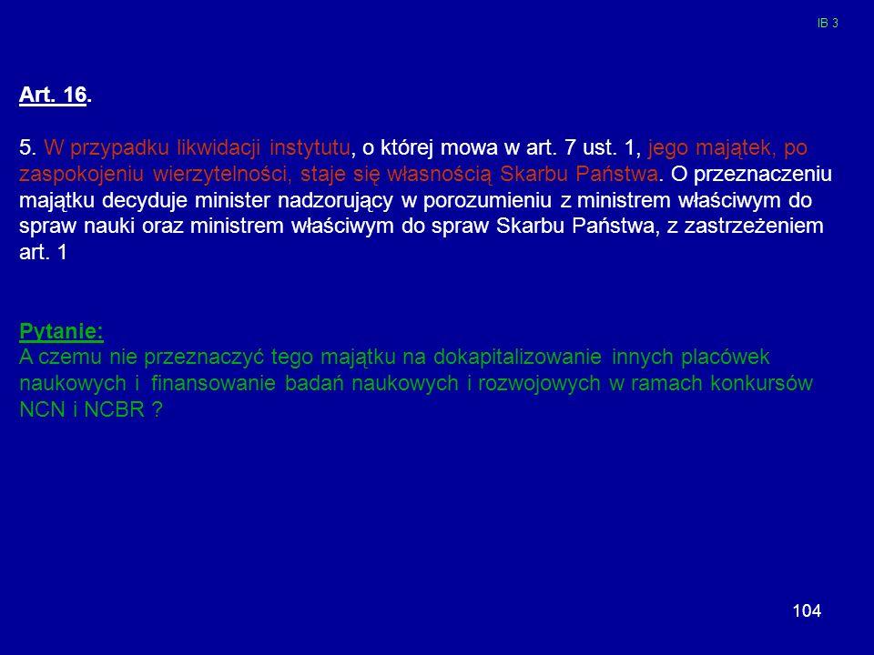 IB 3Art. 16. 5. W przypadku likwidacji instytutu, o której mowa w art. 7 ust. 1, jego majątek, po.