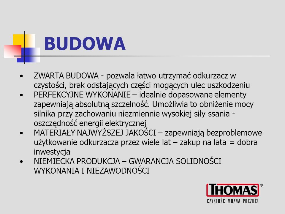 BUDOWA ZWARTA BUDOWA - pozwala łatwo utrzymać odkurzacz w czystości, brak odstających części mogących ulec uszkodzeniu.