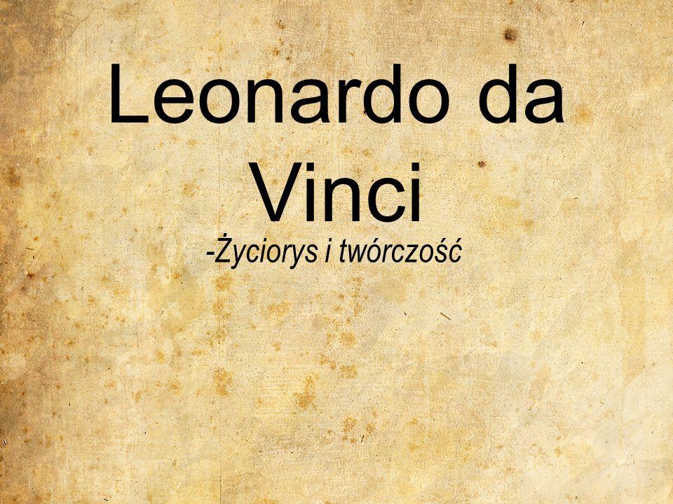 Leonardo da Vinci -Życiorys i twórczość