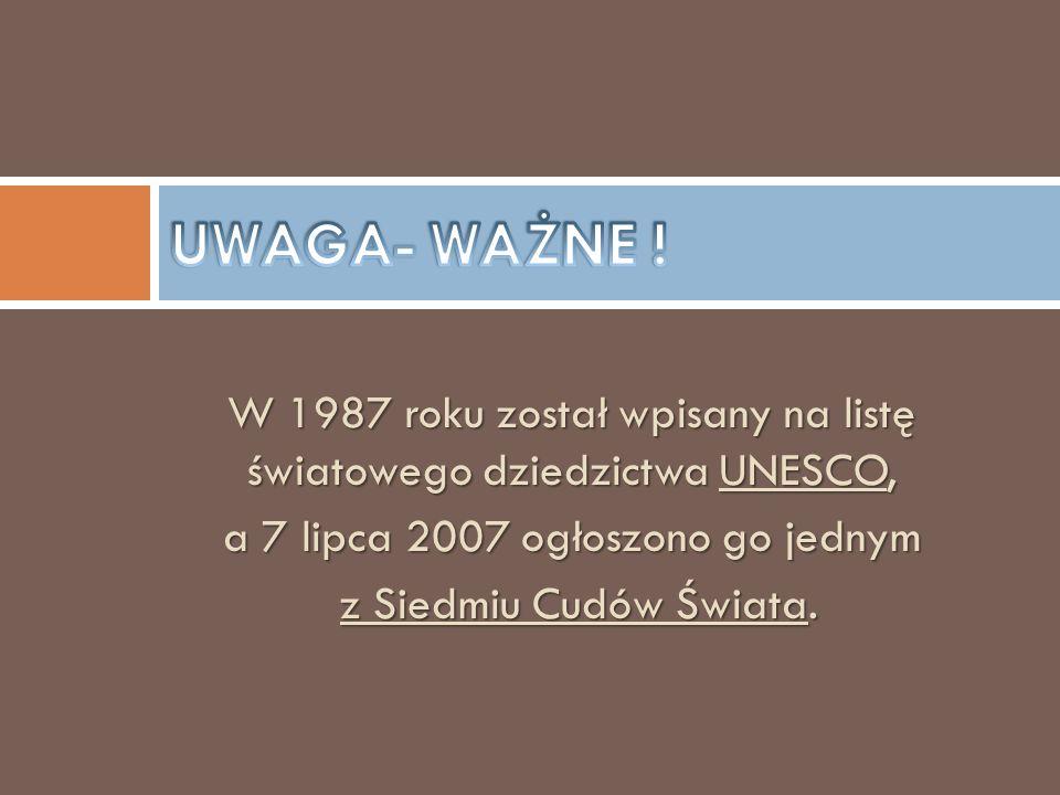UWAGA- WAŻNE ! W 1987 roku został wpisany na listę światowego dziedzictwa UNESCO, a 7 lipca 2007 ogłoszono go jednym.
