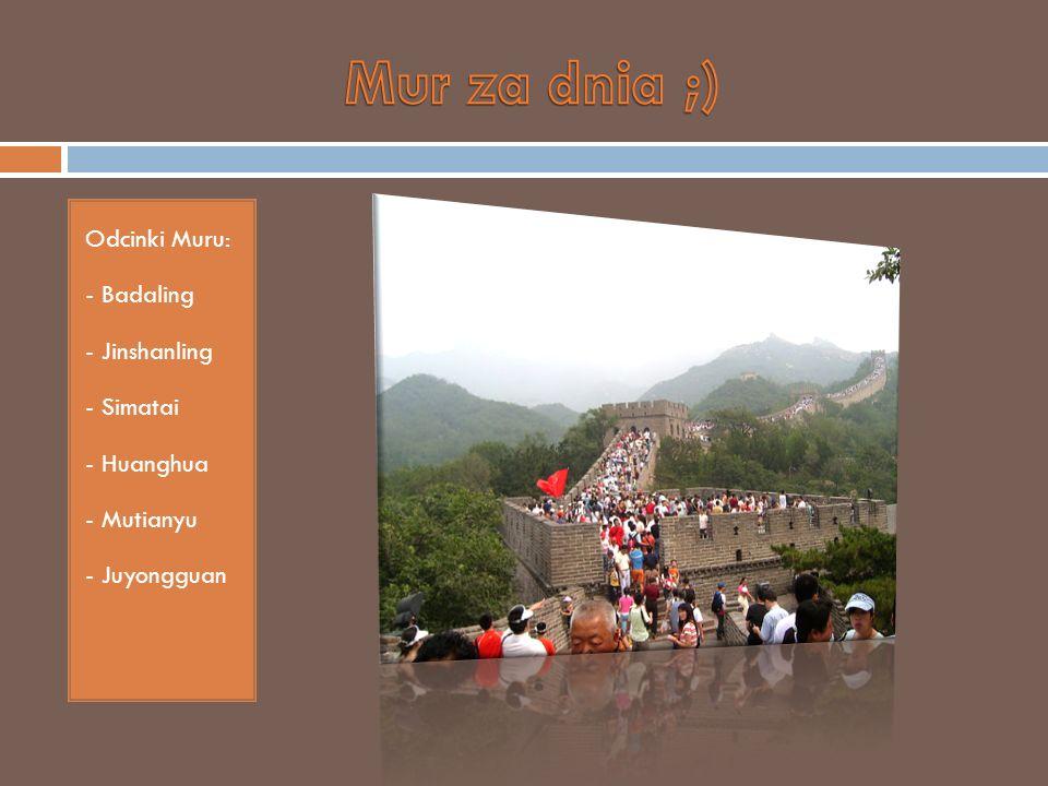 Mur za dnia ;) Odcinki Muru: - Badaling - Jinshanling - Simatai