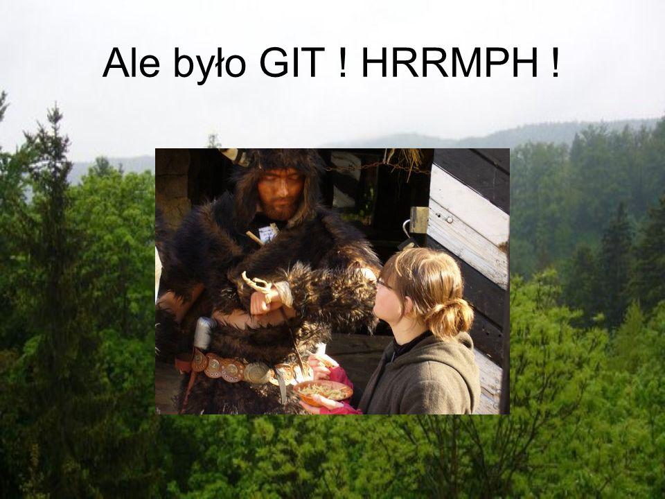 Ale było GIT ! HRRMPH !
