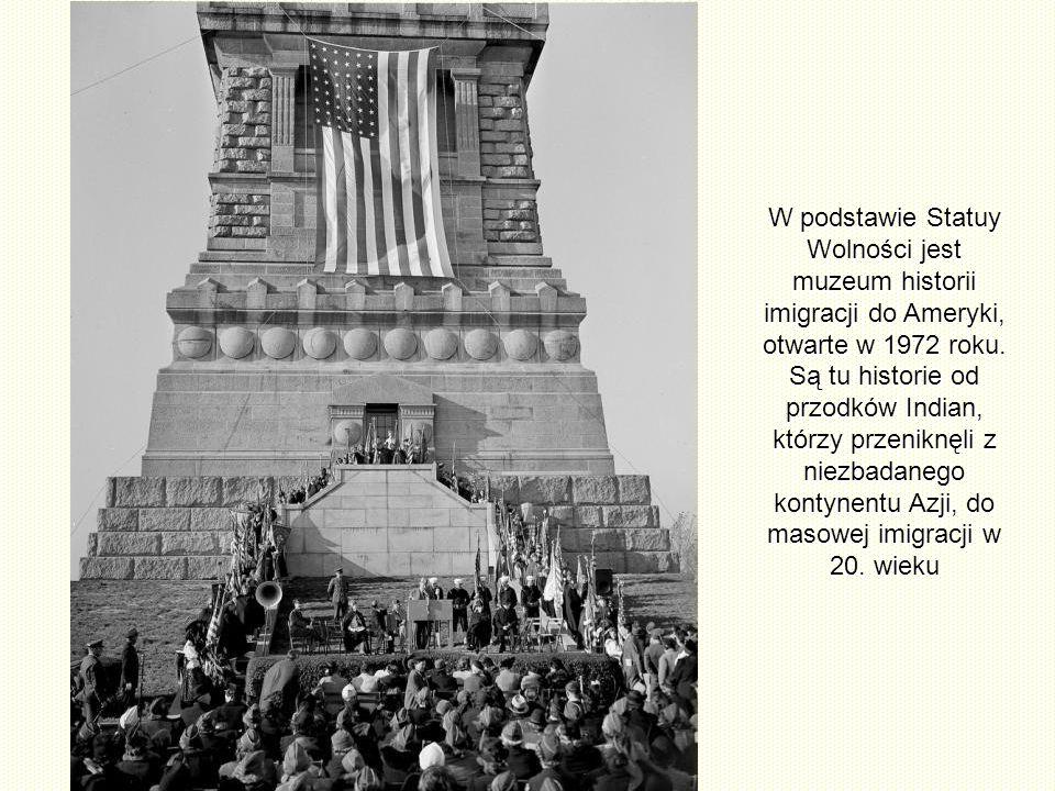 W podstawie Statuy Wolności jest muzeum historii imigracji do Ameryki, otwarte w 1972 roku.