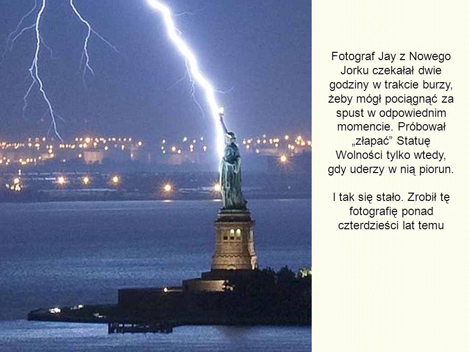 Fotograf Jay z Nowego Jorku czekałał dwie godziny w trakcie burzy, żeby mógł pociągnąć za spust w odpowiednim momencie.