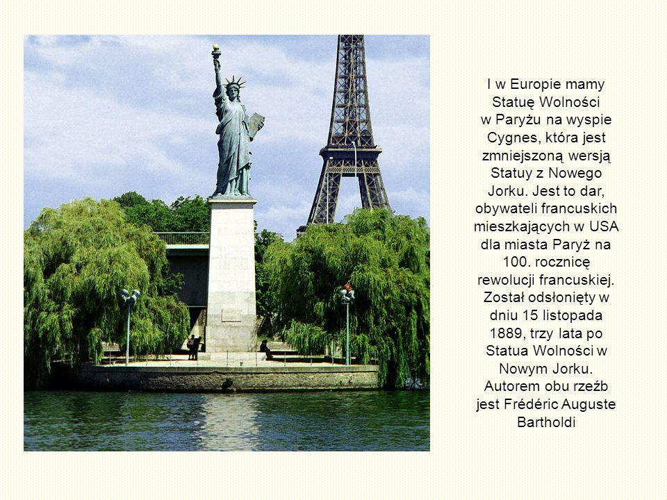 I w Europie mamy Statuę Wolności w Paryżu na wyspie Cygnes, która jest zmniejszoną wersją Statuy z Nowego Jorku.