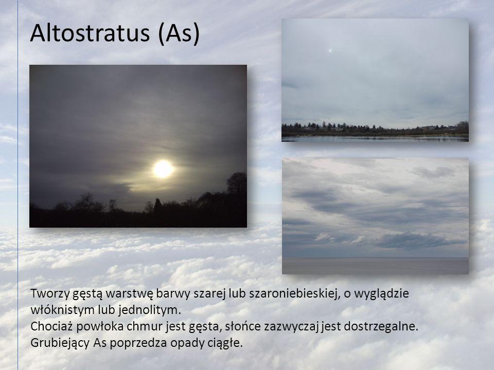 Altostratus (As) Tworzy gęstą warstwę barwy szarej lub szaroniebieskiej, o wyglądzie włóknistym lub jednolitym.