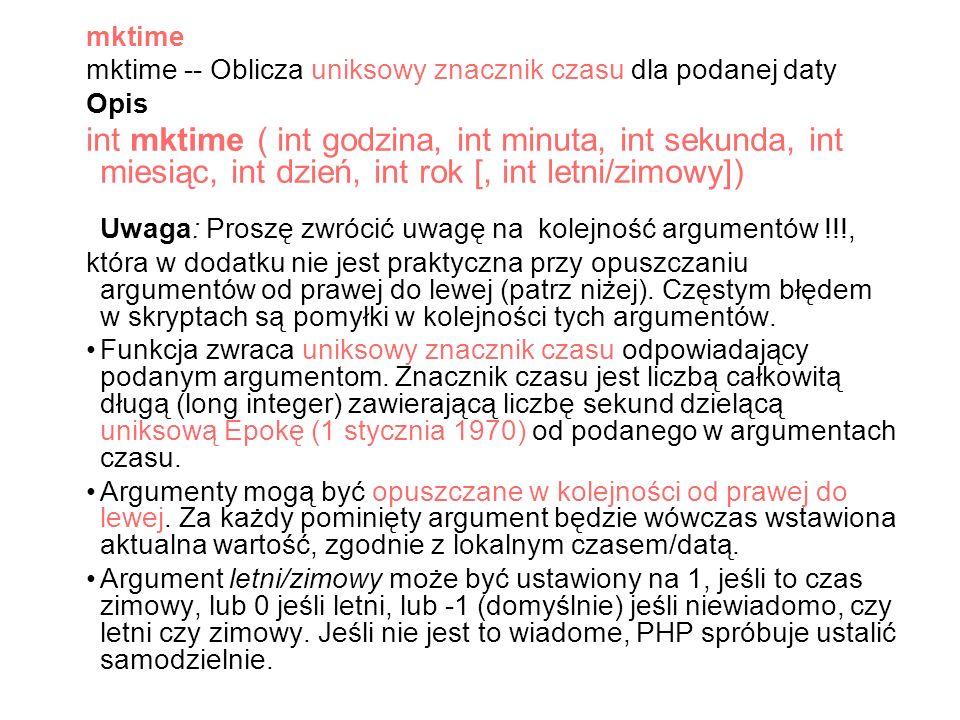 mktime mktime -- Oblicza uniksowy znacznik czasu dla podanej daty. Opis.