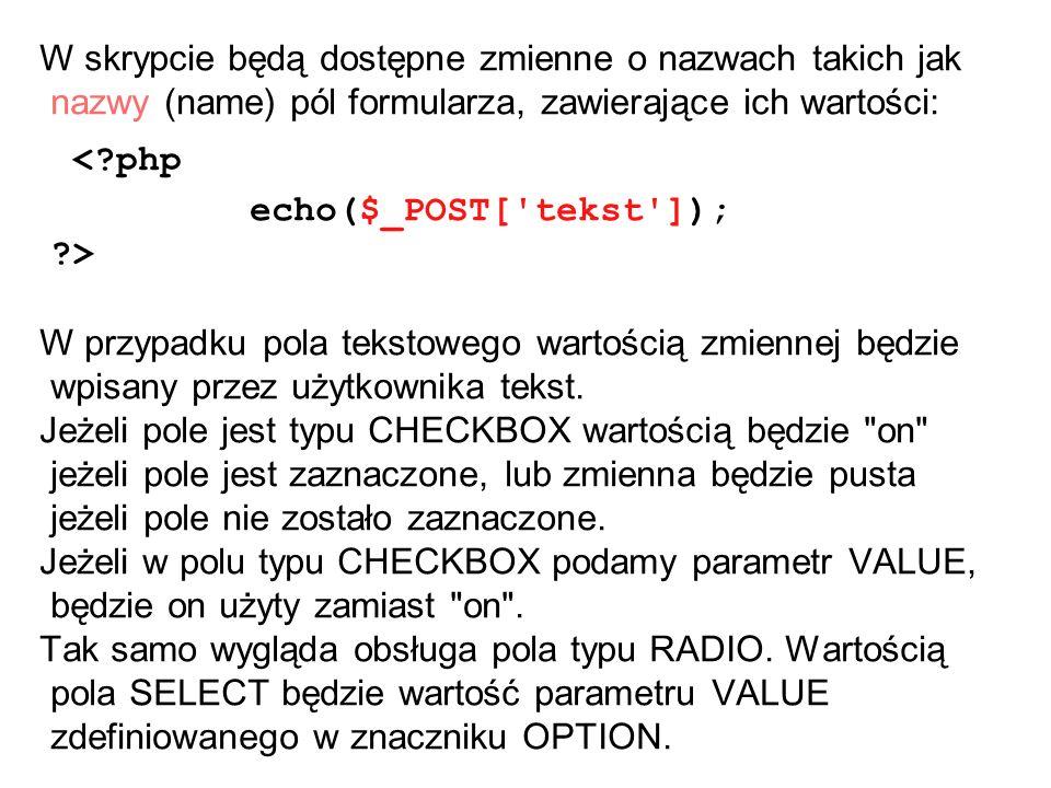 W skrypcie będą dostępne zmienne o nazwach takich jak nazwy (name) pól formularza, zawierające ich wartości: