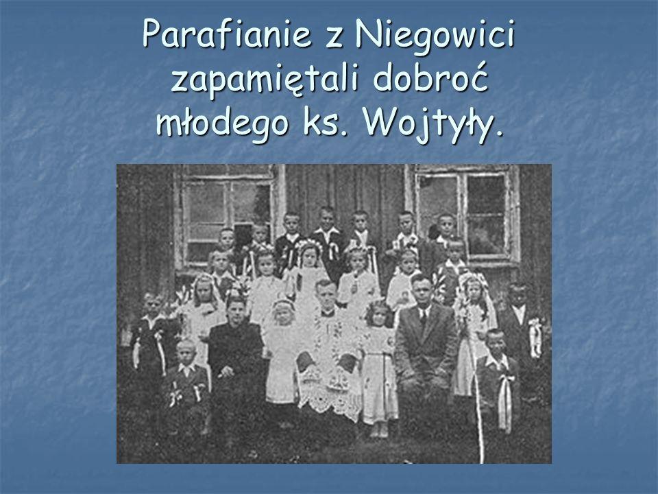 Parafianie z Niegowici zapamiętali dobroć młodego ks. Wojtyły.