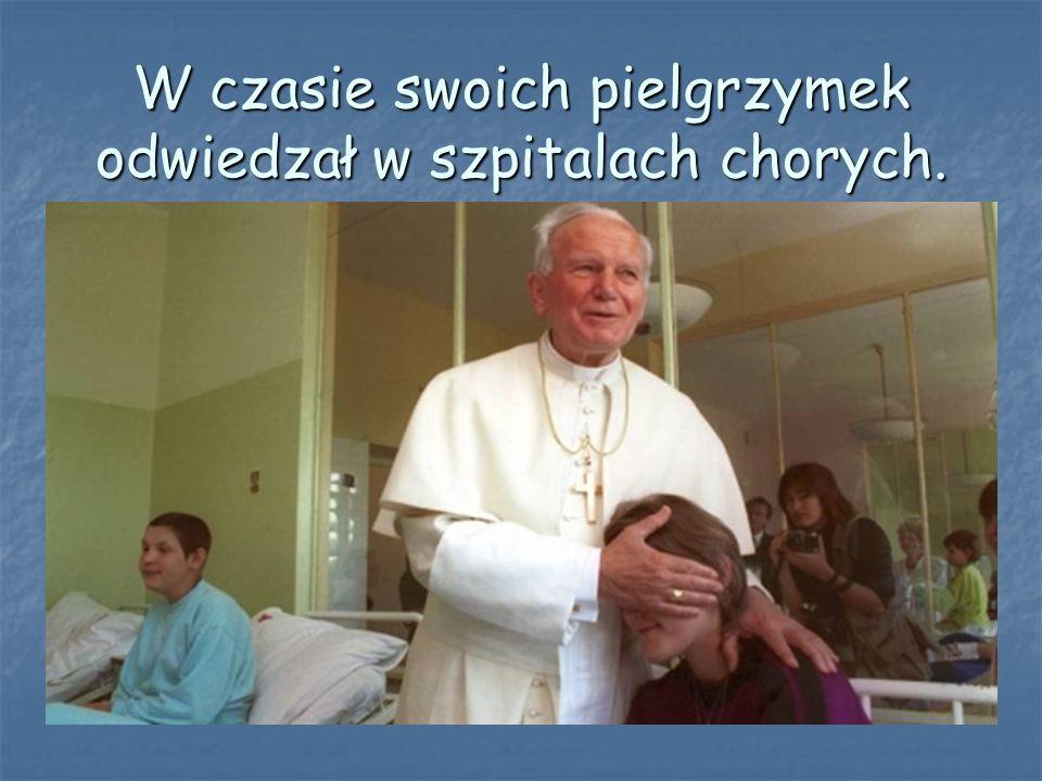 W czasie swoich pielgrzymek odwiedzał w szpitalach chorych.