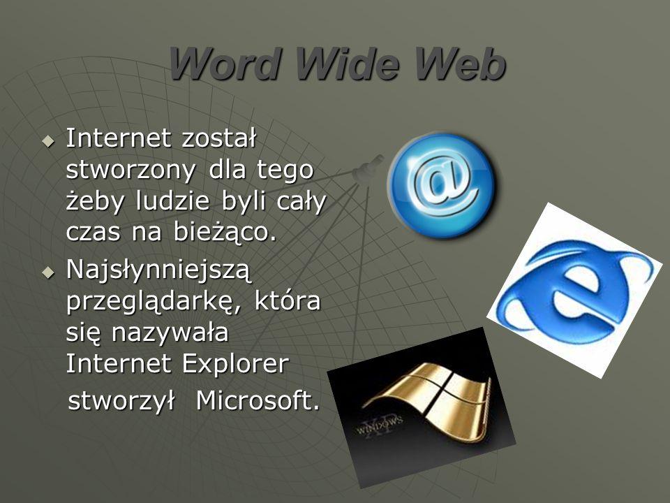 Word Wide Web Internet został stworzony dla tego żeby ludzie byli cały czas na bieżąco.