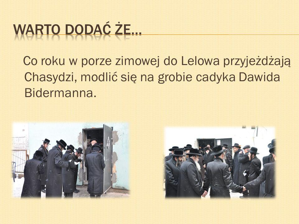 Warto Dodać że… Co roku w porze zimowej do Lelowa przyjeżdżają Chasydzi, modlić się na grobie cadyka Dawida Bidermanna.