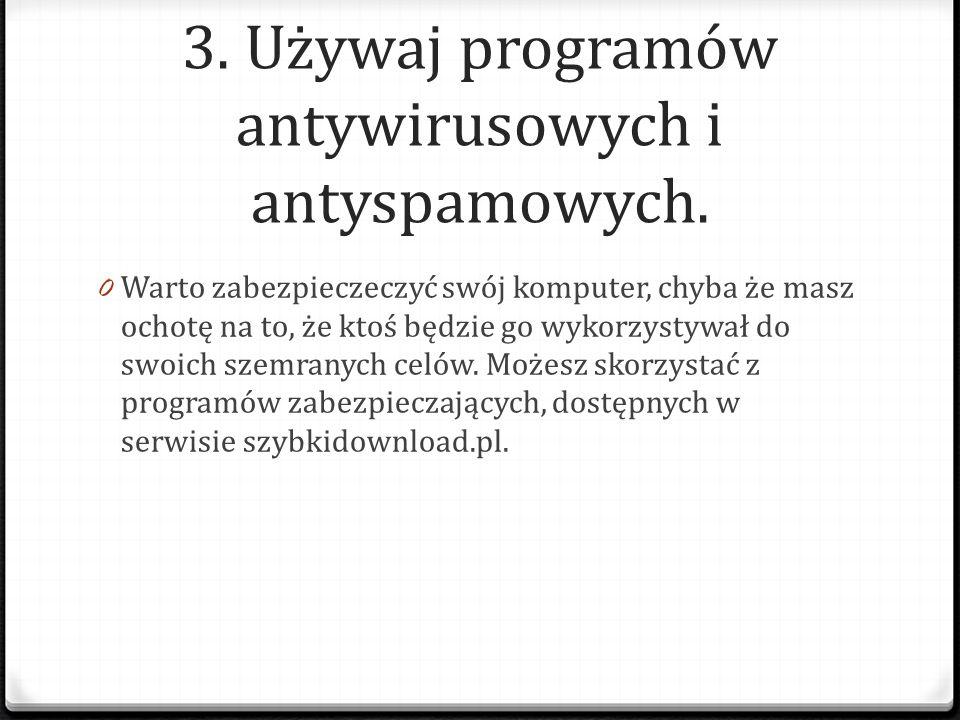 3. Używaj programów antywirusowych i antyspamowych.