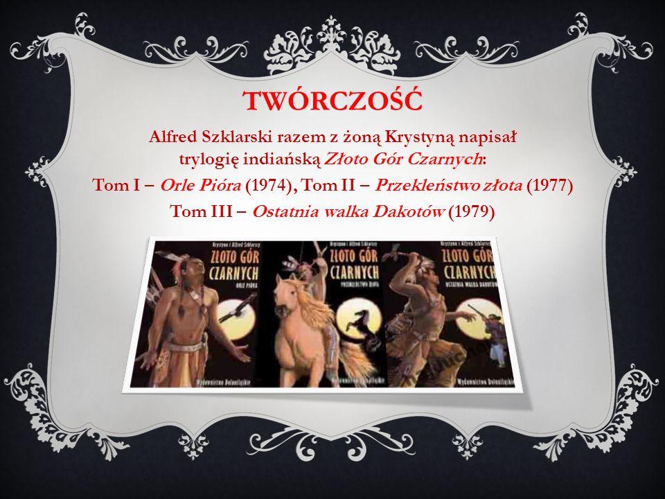 twórczość Alfred Szklarski razem z żoną Krystyną napisał trylogię indiańską Złoto Gór Czarnych: