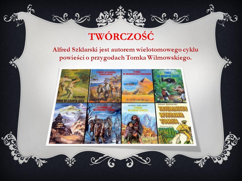 twórczość Alfred Szklarski jest autorem wielotomowego cyklu powieści o przygodach Tomka Wilmowskiego.