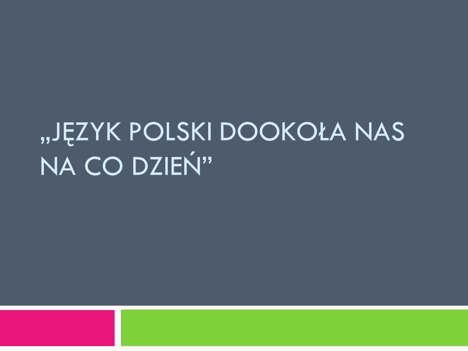 """""""Język polski dookoła nas na co dzień"""