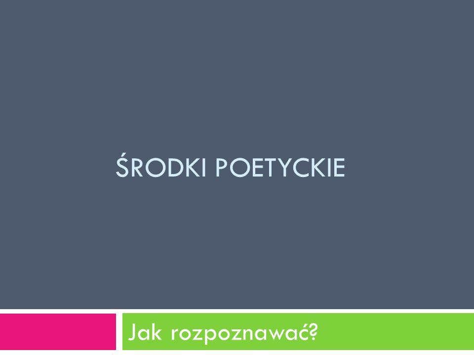 Środki poetyckie Jak rozpoznawać