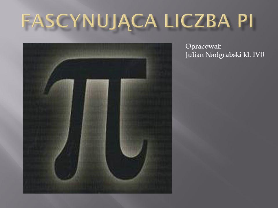 Fascynująca Liczba Pi Opracował: Julian Nadgrabski kl. IVB