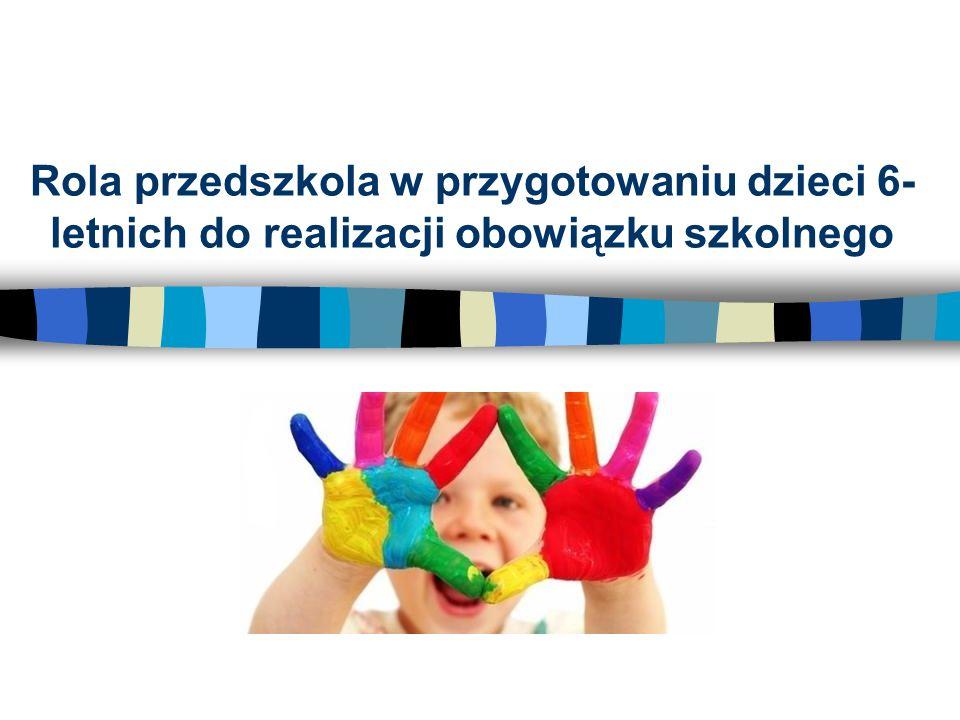 Rola przedszkola w przygotowaniu dzieci 6-letnich do realizacji obowiązku szkolnego