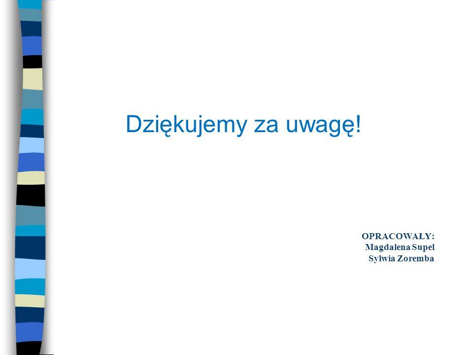 OPRACOWAŁY: Magdalena Supel Sylwia Zoremba