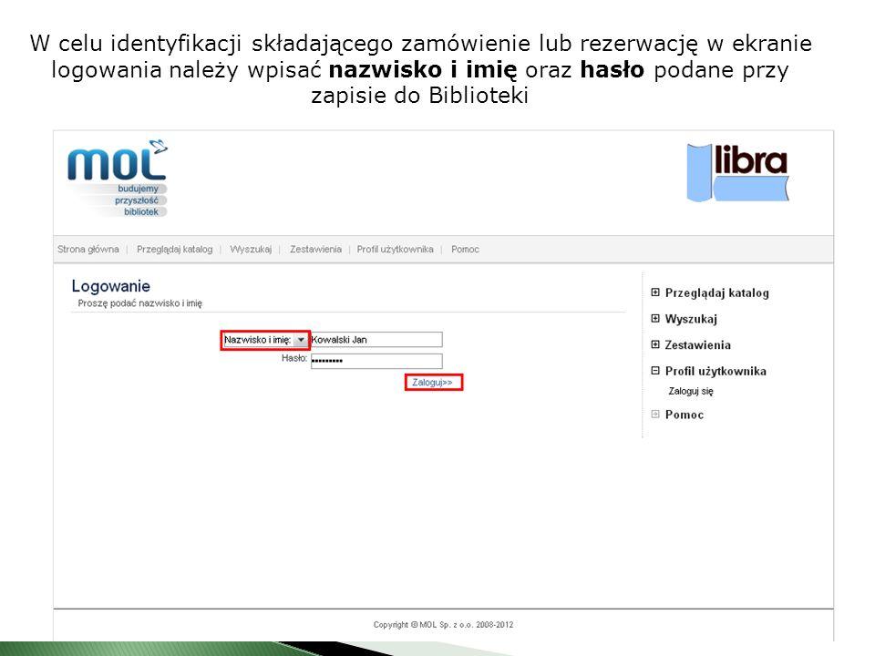 W celu identyfikacji składającego zamówienie lub rezerwację w ekranie logowania należy wpisać nazwisko i imię oraz hasło podane przy zapisie do Biblioteki