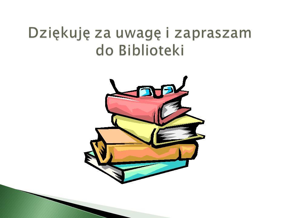 Dziękuję za uwagę i zapraszam do Biblioteki